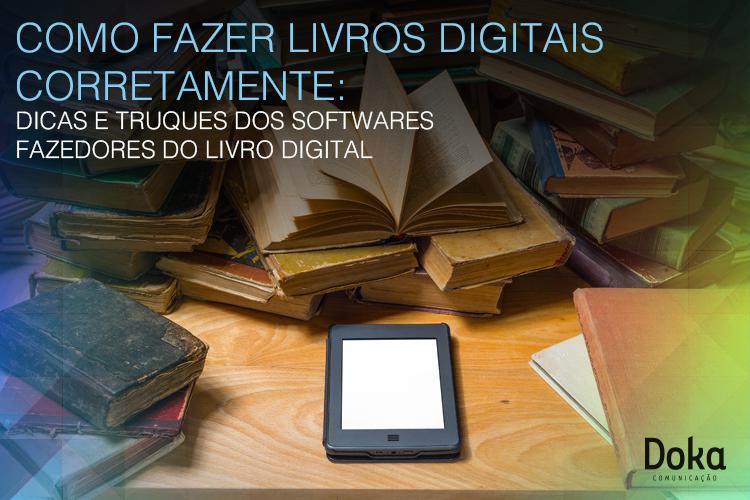 como_fazer_os_livros_digitais_corretamente_dicas_e_truques_dos_softwares_fazedores_do_livro_digital_doka_comunicacao