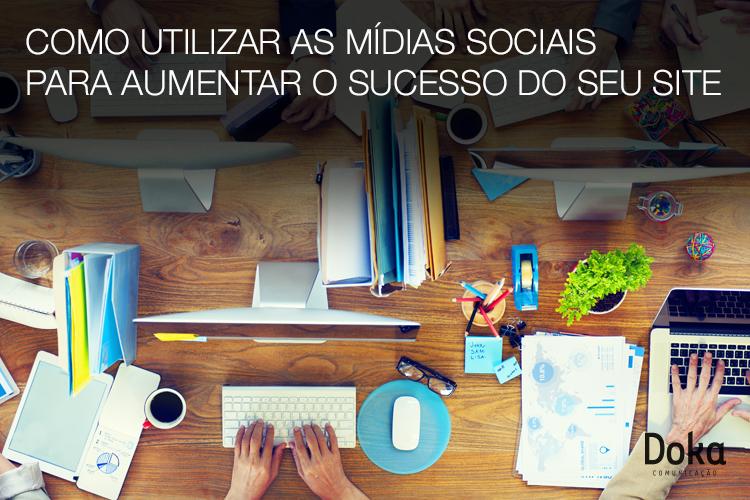 Como utilizar as mídias sociais para aumentar o sucesso do seu site